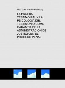 LA PRUEBA TESTIMONIAL Y LA PSICOLOGIA DEL TESTIMONIO COMO GARANTIA DE LA ADMINISTRACIÓN DE JUSTICIA EN EL PROCESO PENAL