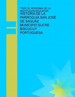 HISTORIA DE LA PARROQUIA SAN JOSÉ DE SAGUÁZ MUNICIPIO SUCRE BISCUCUY PORTUGUESA