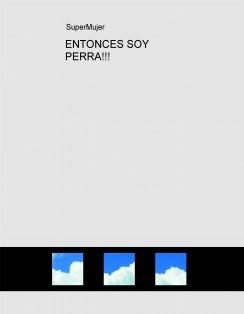 ENTONCES SOY UNA PERRA!!!
