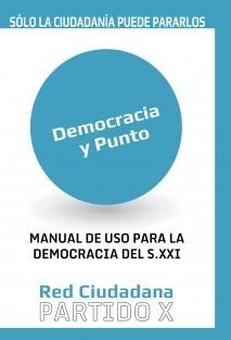 Democracia y Punto. Manual de uso para la Democracia del s.XXI