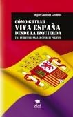 CÓMO GRITAR VIVA ESPAÑA DESDE LA IZQUIERDA: Una estrategia para el combate político