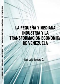 José Luis Santoro - La Pequeña y Mediana Industria y la Transformación Económica de Venezuela