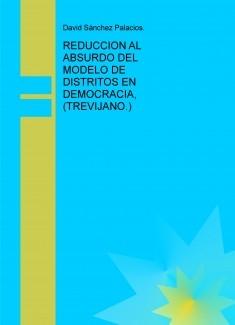 REDUCCION AL ABSURDO DEL MODELO DE DISTRITOS EN DEMOCRACIA, (TREVIJANO.)