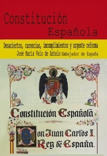 Constitución Española. Desaciertos, carencias, incumplimientos y urgente reforma