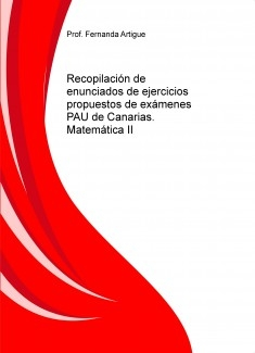 Recopilación de enunciados de ejercicios propuestos de exámenes PAU de Canarias. Matemática II