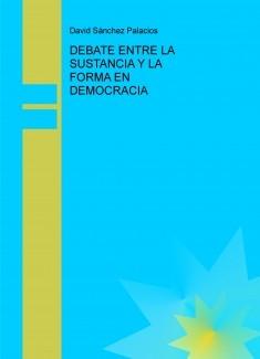 DEBATE ENTRE LA SUSTANCIA Y LA FORMA EN DEMOCRACIA
