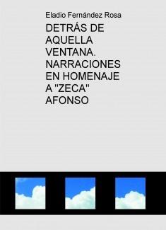 """DETRÁS DE AQUELLA VENTANA. NARRACIONES EN HOMENAJE A """"ZECA"""" AFONSO"""