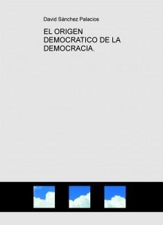 EL ORIGEN DEMOCRATICO DE LA DEMOCRACIA.