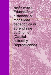 Educación a distancia: ni modalidad pedagógica ni aprendizaje autónomo (Capital cultural y Reproducción)