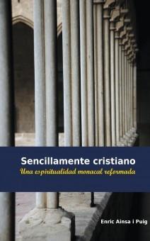 Sencillamente cristiano -Una espiritualidad monacal reformada-