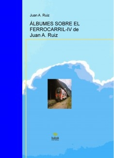 ÁLBUMES SOBRE EL FERROCARRIL-IV de Juan A. Ruiz