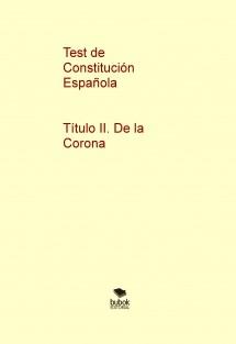 Test de Constitución Española - Título II. De la Corona