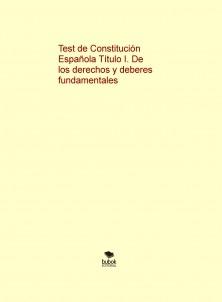 Test de Constitución Española - Título I. De los derechos y deberes fundamentales