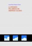 LLORANDO PALABRAS DE AMARGO OLVIDO