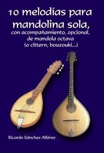 10 melodías para mandolina sola con acompañamiento, opcional, de mandola