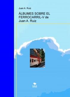 ÁLBUMES SOBRE EL FERROCARRIL-V de Juan A. Ruiz