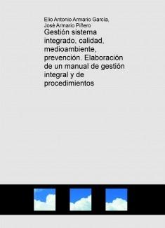 Gestión sistema integrado, calidad, medioambiente, prevención. Elaboración de un manual de gestión integral y de procedimientos