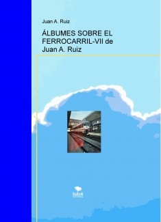 ÁLBUMES SOBRE EL FERROCARRIL-VII de Juan A. Ruiz