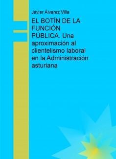 EL BOTÍN DE LA FUNCIÓN PÚBLICA. Una aproximación al clientelismo laboral en la Administración asturiana