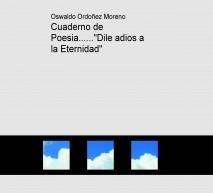 """Cuaderno de Poesia......""""Dile adios a la Eternidad"""""""