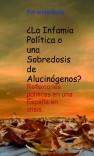 La Infamia Política o una Sobredosis de Alucinógenos