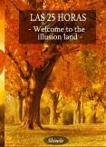 Las 25 Horas - Welcome To the Ilusion Land - Parte I