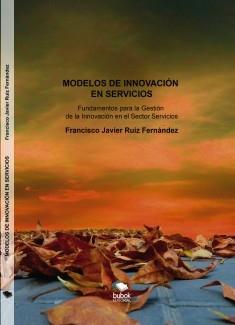 MODELOS DE INNOVACIÓN EN SERVICIOS. Fundamentos para la Gestión de la Innovación en el Sector Servicios
