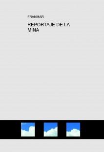 REPORTAJE DE LA MINA