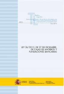 """TEXTO LEGAL Nº 2/2014 """"LEY 26/2013, DE 27 DE DICIEMBRE DE CAJAS DE AHORROS Y FUNDACIONES BANCARIAS"""" (Actualización marzo 2014)"""
