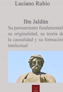 Ibn Jaldún. Su pensamiento fundamental, su originalidad, su teoría de la causalidad y su formación intelectual