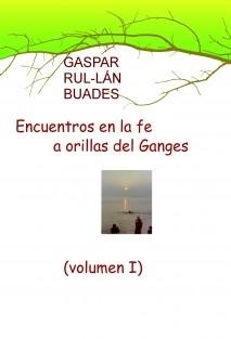 Encuentros en la fe a orillas del Ganges (volumen I)