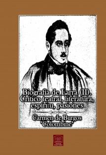 Biografía de Larra (II). Crítico teatral, literatura, espíritu, pasiones