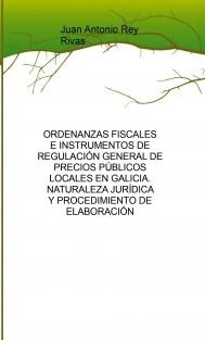 ORDENANZAS FISCALES E INSTRUMENTOS DE REGULACIÓN GENERAL DE PRECIOS PÚBLICOS LOCALES EN GALICIA. NATURALEZA JURÍDICA Y PROCEDIMIENTO DE ELABORACIÓN