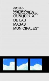 """HISTORICA CONQUISTA DE LAS MASAS MUNICIPALES"""