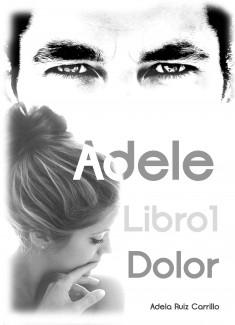 Trilogía Adele - Libro 1: Dolor