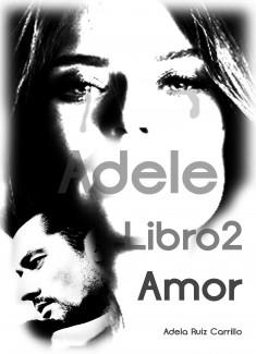 Trilogía Adele - Libro 2: Amor