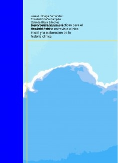 RECOMENDACIONES PRÁCTICAS PARA EL DESARROLLO DE LA ENTREVISTA INICIAL Y LA ELABORACIÓN DE LA HISTORIA CLÍNICA