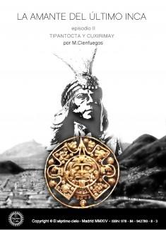LA AMANTE DEL ÚLTIMO INCA -episodio II- TIPANTOCTA Y CUXIRIMAY