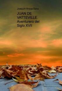 JUAN DE VATTEVILLE. Aventurero del Siglo XVII
