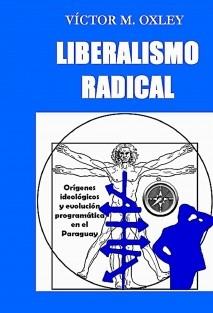 LIBERALISMO RADICAL Orígenes ideológicos y evolución programática en el Paraguay