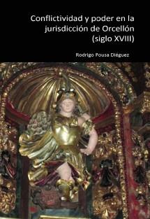 Conflictividad y poder en la jurisdicción de Orcellón (siglo XVIII)