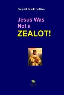 Jesus Was Not a Zealot!