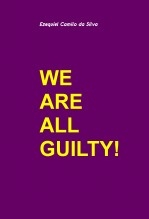WE ARE ALL GUILTY!