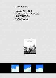 LA AMANTE DEL ÚLTIMO INCA -episodio III- PIZARRO Y ATAWALLPA