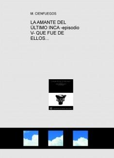 LA AMANTE DEL ÚLTIMO INCA -episodio V- QUE FUE DE ELLOS...