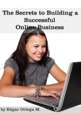Libro The Secrets to Building a Successful Online Business, autor Edgar Ortega