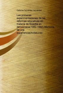 Las primeras experimentaciones de las reformas educativas en materia de filosofia en democracia(1982-1992).Memoria de una experiencia(Andalucia)