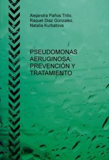 PSEUDOMONAS AERUGINOSA: PREVENCIÓN Y TRATAMIENTO