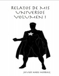 RELATOS DE MIS UNIVERSOS VOLUMEN I