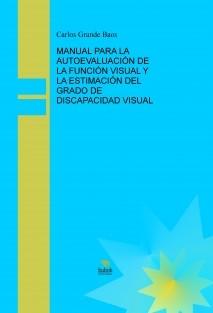 MANUAL PARA LA AUTOEVALUACIÓN DE LA FUNCIÓN VISUAL Y LA ESTIMACIÓN DEL GRADO DE DISCAPACIDAD VISUAL